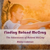 Finding Roland McCray the Adventures of Roland McCray  Book 3 an audiobook narrated and produced by Dickie Thomas